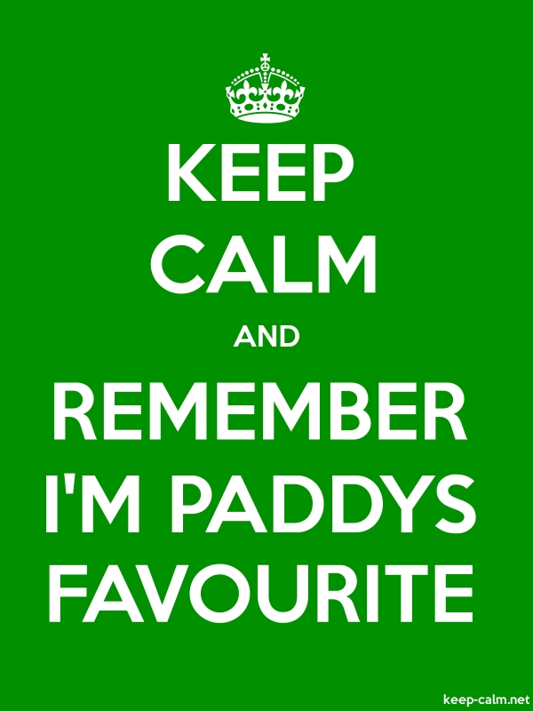 KEEP CALM AND REMEMBER I'M PADDYS FAVOURITE - white/green - Default (600x800)