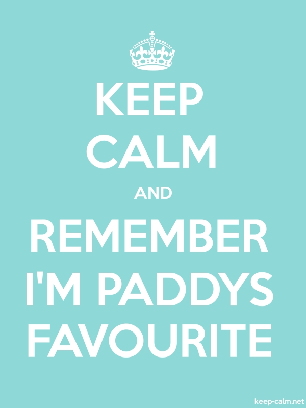 KEEP CALM AND REMEMBER I'M PADDYS FAVOURITE - white/lightblue - Default (600x800)