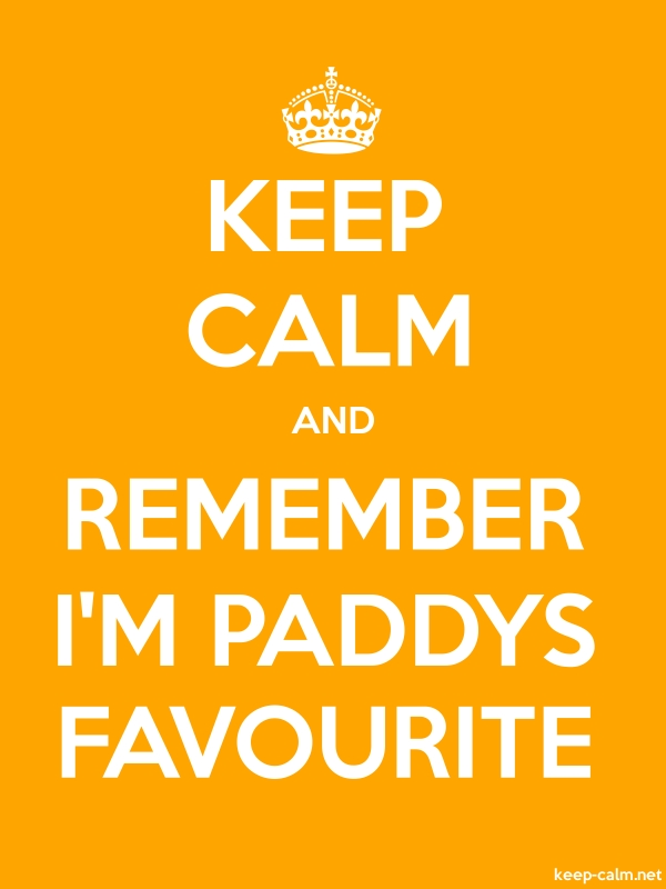 KEEP CALM AND REMEMBER I'M PADDYS FAVOURITE - white/orange - Default (600x800)