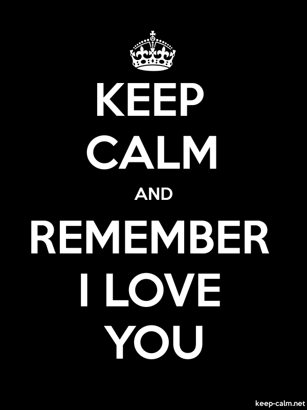 KEEP CALM AND REMEMBER I LOVE YOU - white/black - Default (600x800)