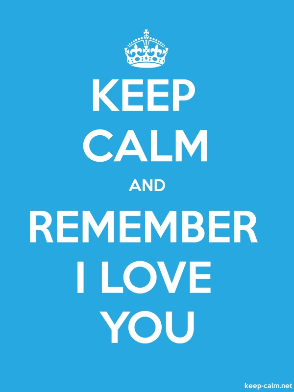 KEEP CALM AND REMEMBER I LOVE YOU - white/blue - Default (600x800)