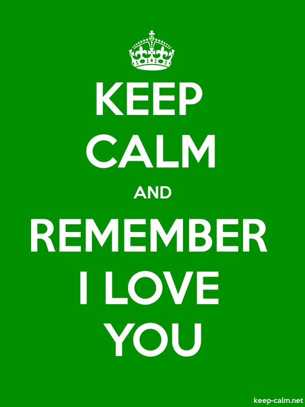 KEEP CALM AND REMEMBER I LOVE YOU - white/green - Default (600x800)