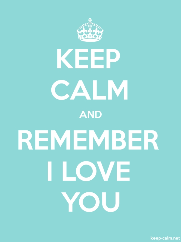 KEEP CALM AND REMEMBER I LOVE YOU - white/lightblue - Default (600x800)