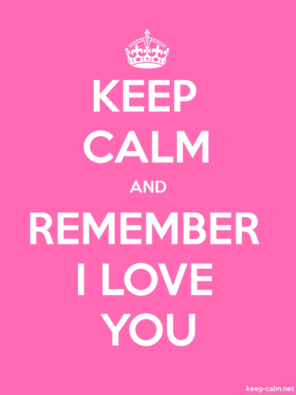 KEEP CALM AND REMEMBER I LOVE YOU - white/pink - Default (600x800)