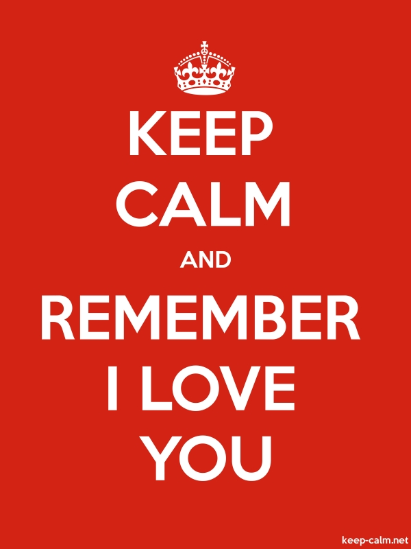 KEEP CALM AND REMEMBER I LOVE YOU - white/red - Default (600x800)