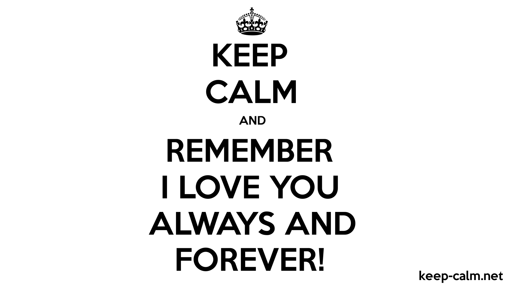 Keep Calm And Remember I Love You Always And Forever Keep Calmnet