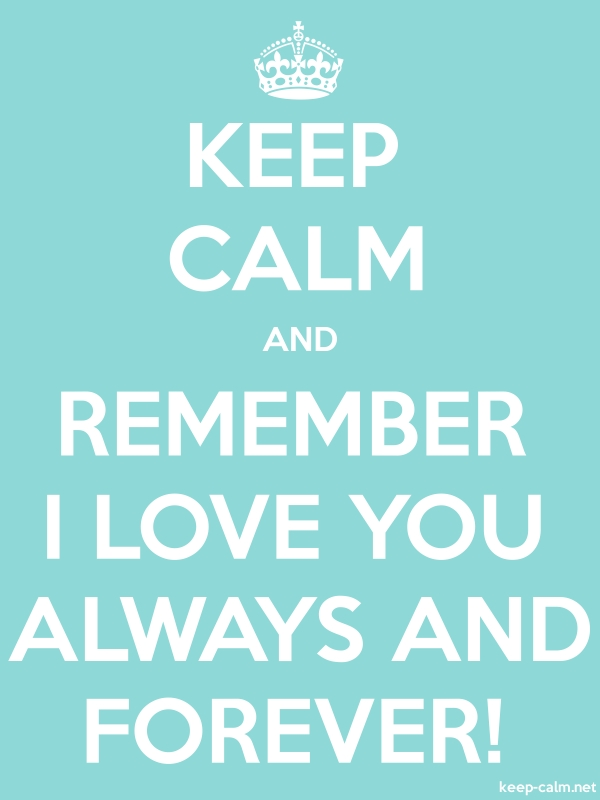 KEEP CALM AND REMEMBER I LOVE YOU ALWAYS AND FOREVER! - white/lightblue - Default (600x800)