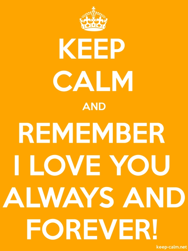 KEEP CALM AND REMEMBER I LOVE YOU ALWAYS AND FOREVER! - white/orange - Default (600x800)