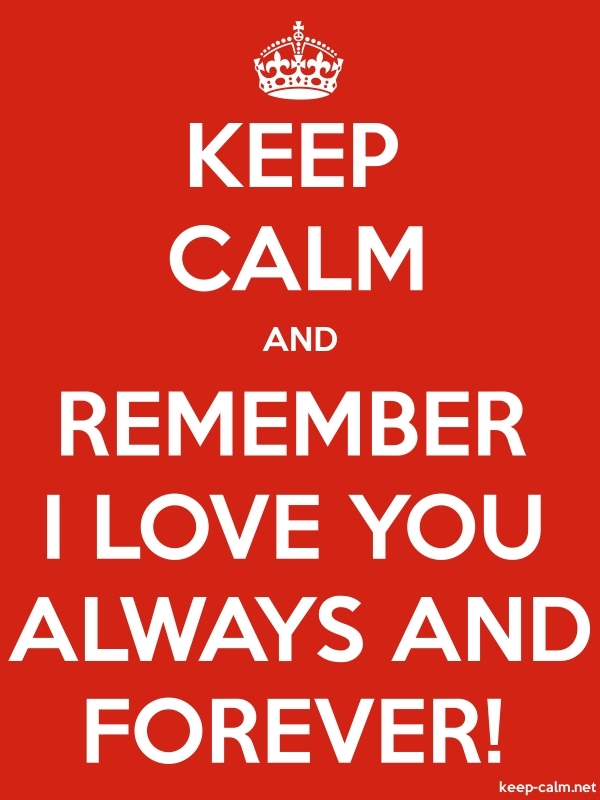 KEEP CALM AND REMEMBER I LOVE YOU ALWAYS AND FOREVER! - white/red - Default (600x800)