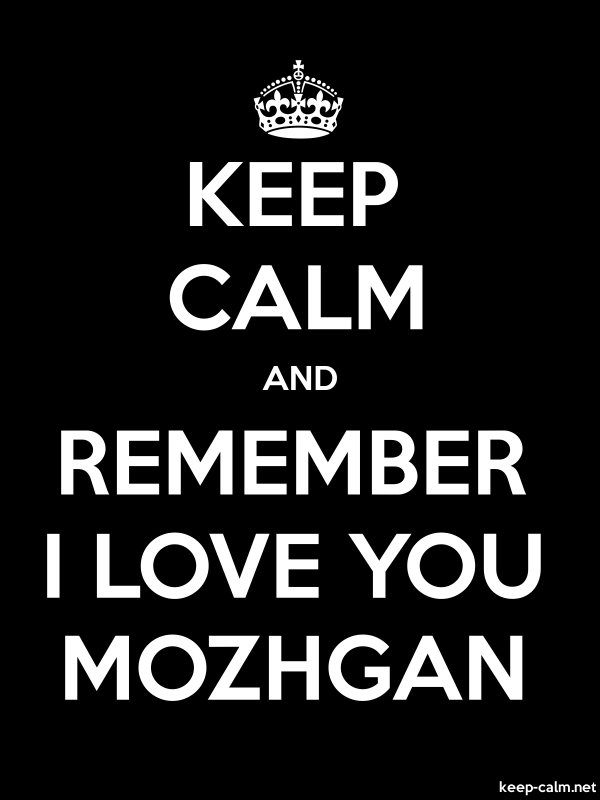 KEEP CALM AND REMEMBER I LOVE YOU MOZHGAN - white/black - Default (600x800)