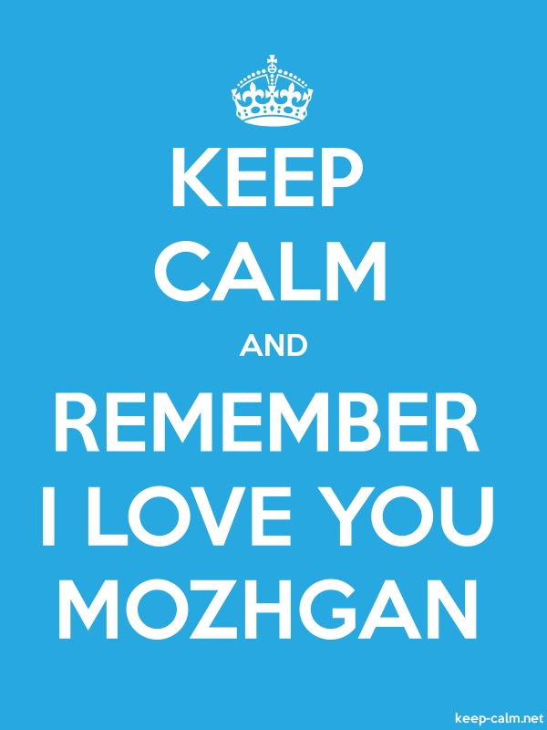 KEEP CALM AND REMEMBER I LOVE YOU MOZHGAN - white/blue - Default (600x800)