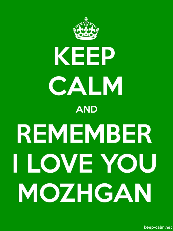 KEEP CALM AND REMEMBER I LOVE YOU MOZHGAN - white/green - Default (600x800)