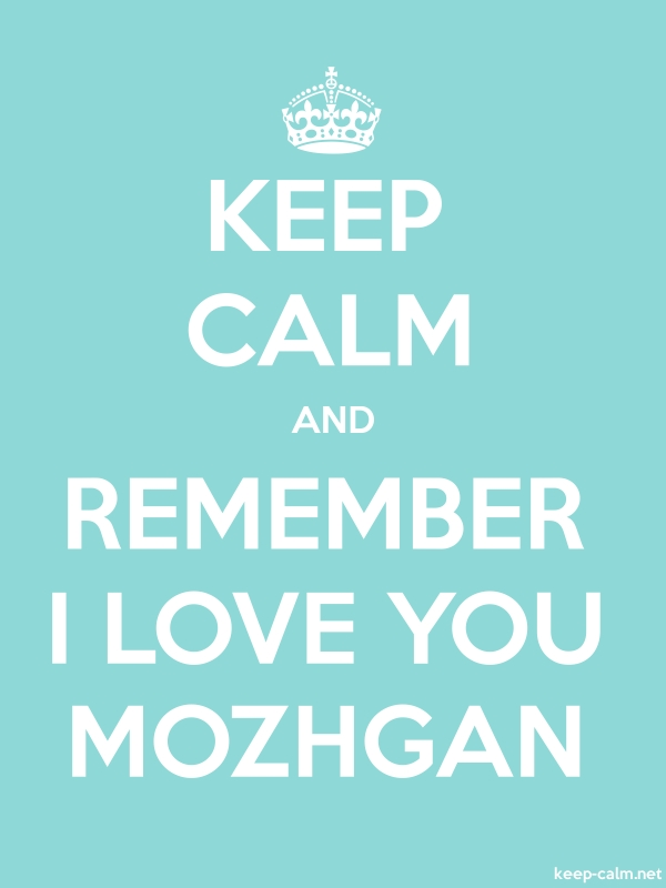 KEEP CALM AND REMEMBER I LOVE YOU MOZHGAN - white/lightblue - Default (600x800)