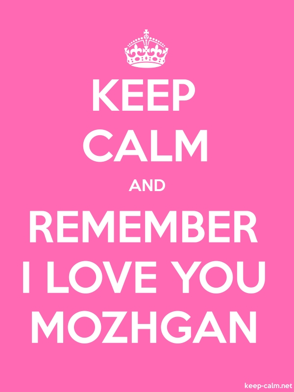 KEEP CALM AND REMEMBER I LOVE YOU MOZHGAN - white/pink - Default (600x800)