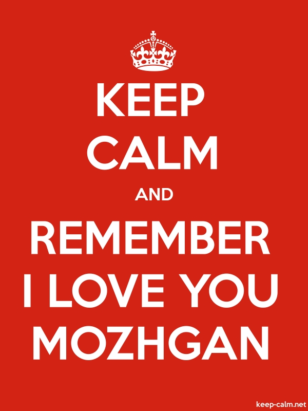 KEEP CALM AND REMEMBER I LOVE YOU MOZHGAN - white/red - Default (600x800)