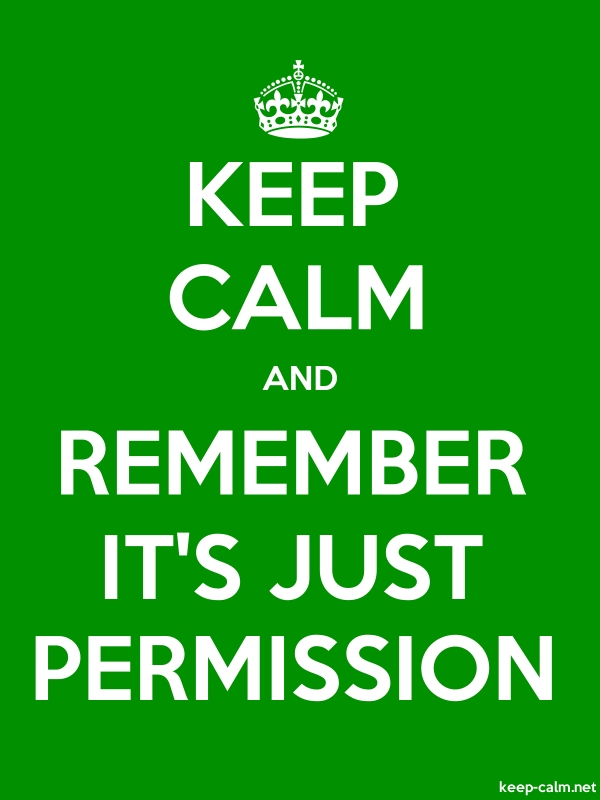 KEEP CALM AND REMEMBER IT'S JUST PERMISSION - white/green - Default (600x800)