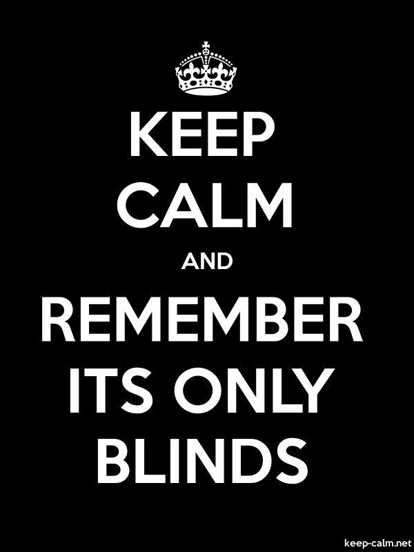 KEEP CALM AND REMEMBER ITS ONLY BLINDS - white/black - Default (600x800)
