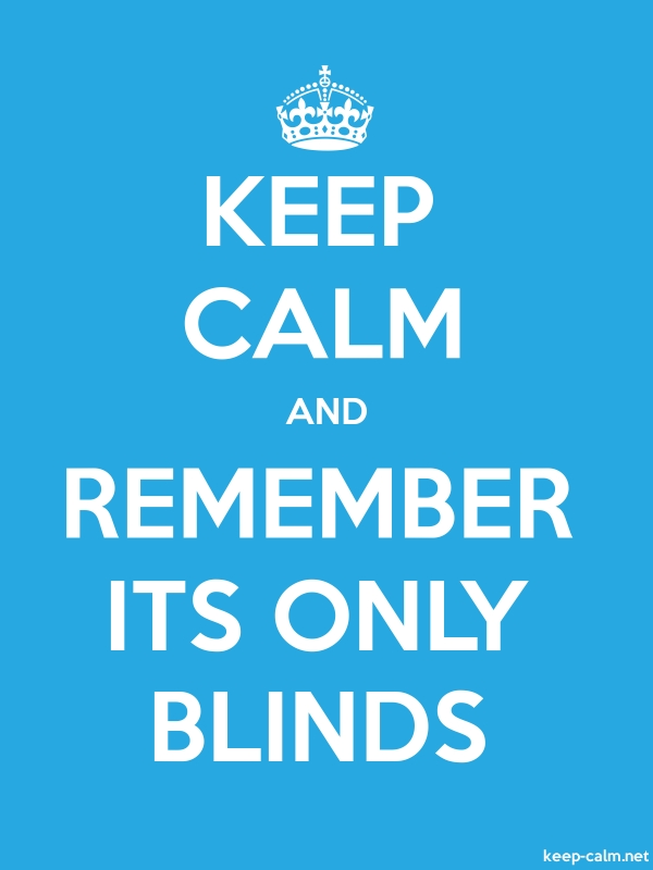 KEEP CALM AND REMEMBER ITS ONLY BLINDS - white/blue - Default (600x800)