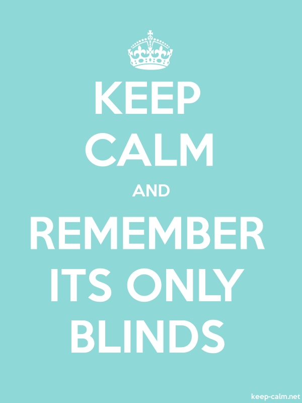 KEEP CALM AND REMEMBER ITS ONLY BLINDS - white/lightblue - Default (600x800)