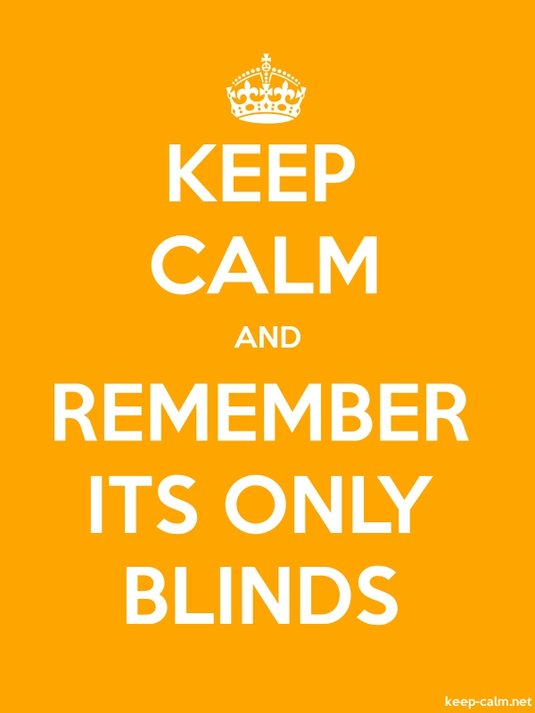 KEEP CALM AND REMEMBER ITS ONLY BLINDS - white/orange - Default (600x800)