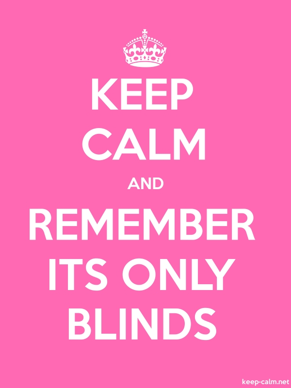 KEEP CALM AND REMEMBER ITS ONLY BLINDS - white/pink - Default (600x800)