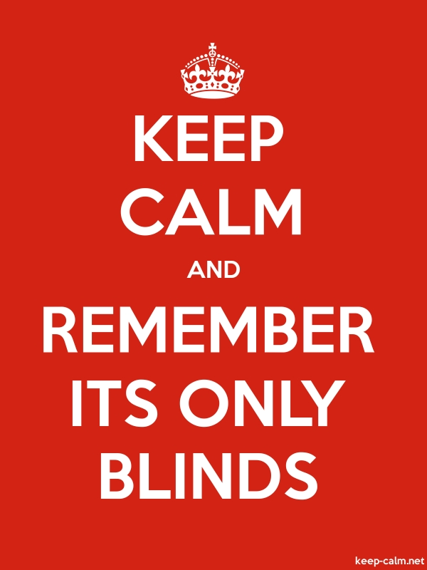 KEEP CALM AND REMEMBER ITS ONLY BLINDS - white/red - Default (600x800)