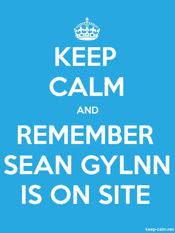 KEEP CALM AND REMEMBER SEAN GYLNN IS ON SITE - white/blue - Default (600x800)