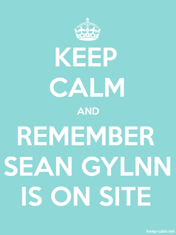 KEEP CALM AND REMEMBER SEAN GYLNN IS ON SITE - white/lightblue - Default (600x800)