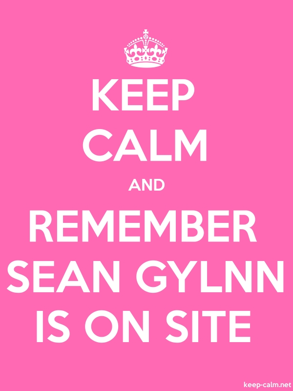 KEEP CALM AND REMEMBER SEAN GYLNN IS ON SITE - white/pink - Default (600x800)