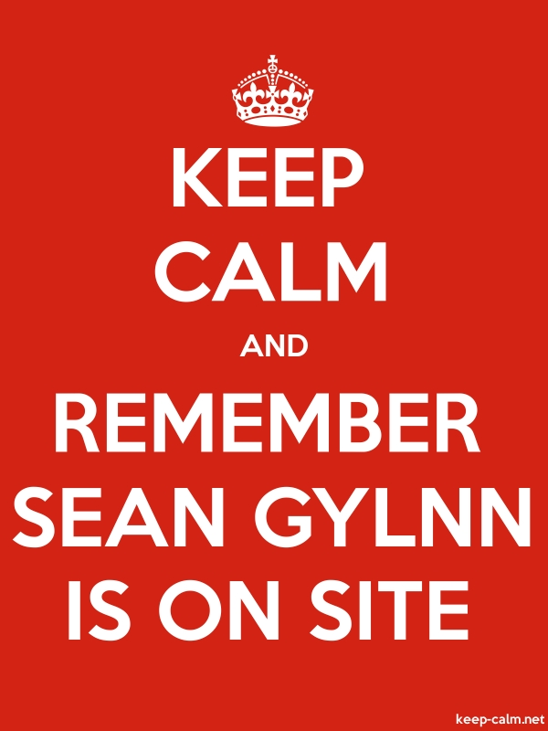 KEEP CALM AND REMEMBER SEAN GYLNN IS ON SITE - white/red - Default (600x800)