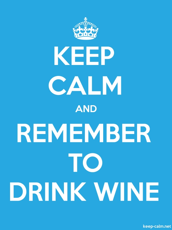 KEEP CALM AND REMEMBER TO DRINK WINE - white/blue - Default (600x800)