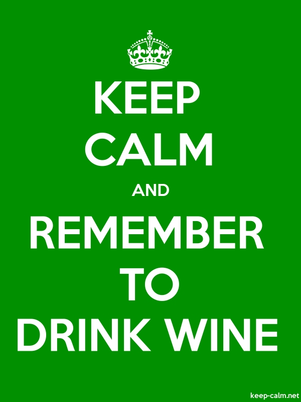 KEEP CALM AND REMEMBER TO DRINK WINE - white/green - Default (600x800)
