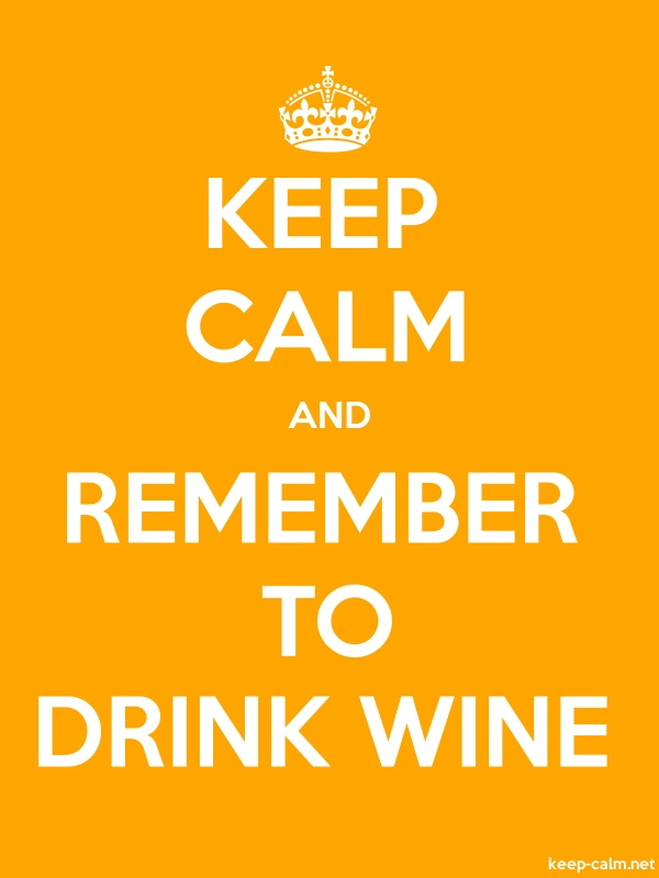 KEEP CALM AND REMEMBER TO DRINK WINE - white/orange - Default (600x800)
