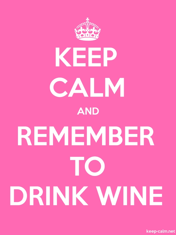 KEEP CALM AND REMEMBER TO DRINK WINE - white/pink - Default (600x800)