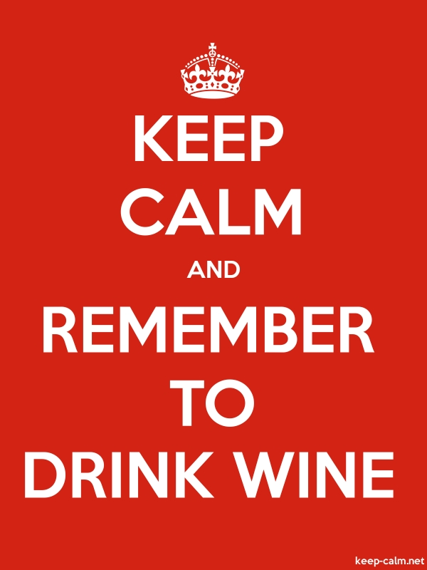 KEEP CALM AND REMEMBER TO DRINK WINE - white/red - Default (600x800)
