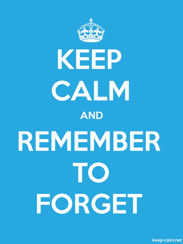 KEEP CALM AND REMEMBER TO FORGET - white/blue - Default (600x800)