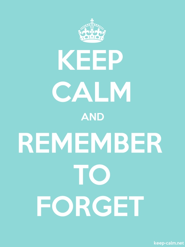 KEEP CALM AND REMEMBER TO FORGET - white/lightblue - Default (600x800)