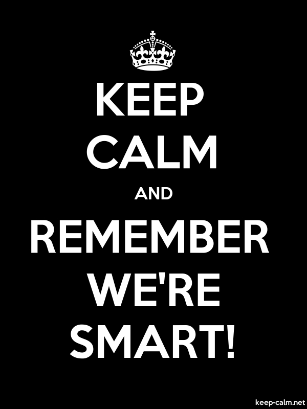 KEEP CALM AND REMEMBER WE'RE SMART! - white/black - Default (600x800)