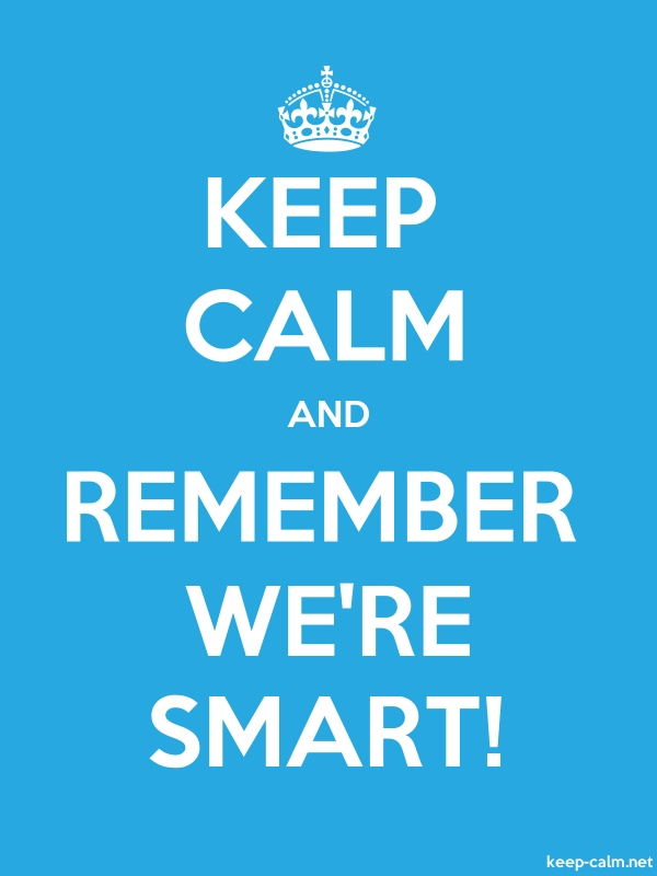 KEEP CALM AND REMEMBER WE'RE SMART! - white/blue - Default (600x800)