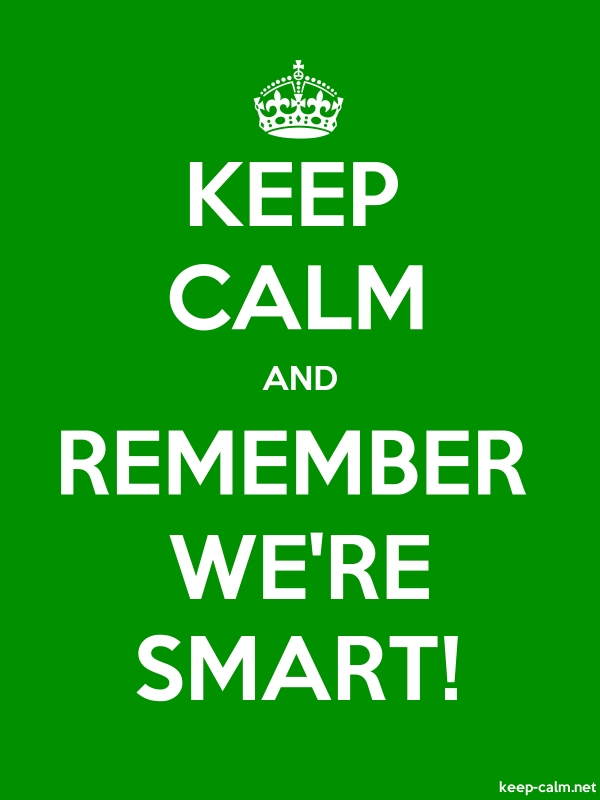 KEEP CALM AND REMEMBER WE'RE SMART! - white/green - Default (600x800)