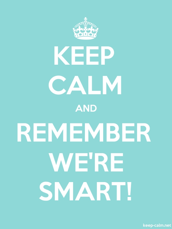 KEEP CALM AND REMEMBER WE'RE SMART! - white/lightblue - Default (600x800)