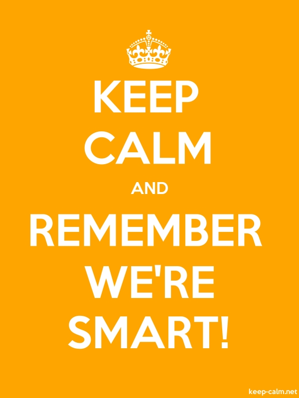 KEEP CALM AND REMEMBER WE'RE SMART! - white/orange - Default (600x800)