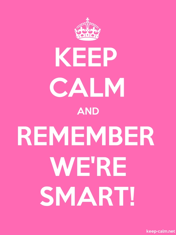 KEEP CALM AND REMEMBER WE'RE SMART! - white/pink - Default (600x800)