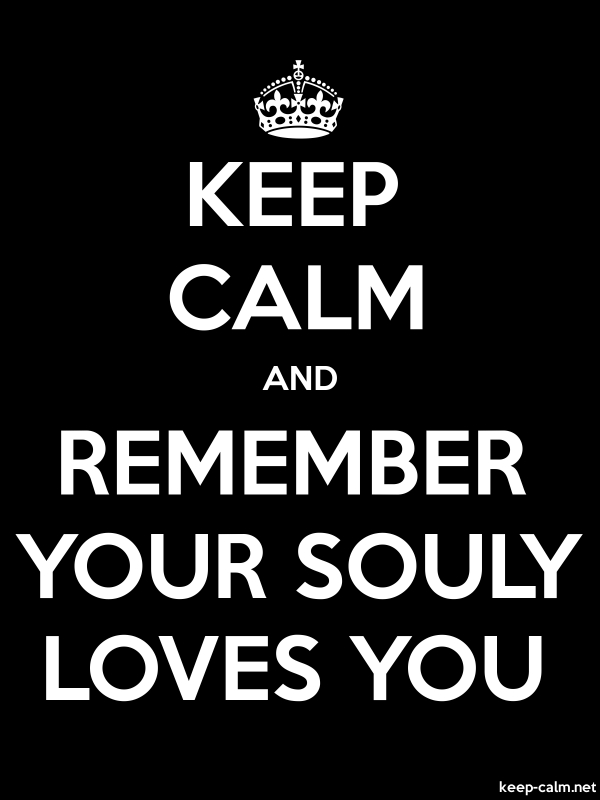 KEEP CALM AND REMEMBER YOUR SOULY LOVES YOU - white/black - Default (600x800)