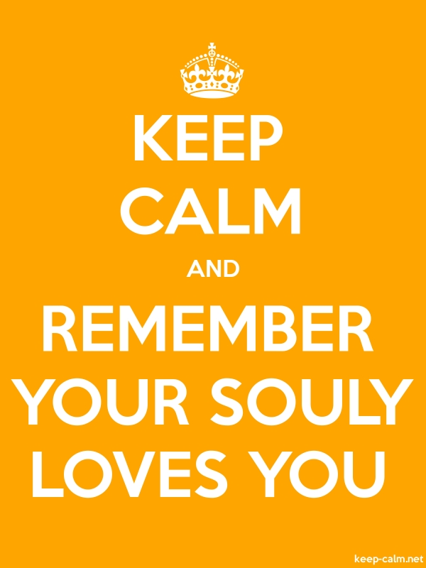 KEEP CALM AND REMEMBER YOUR SOULY LOVES YOU - white/orange - Default (600x800)