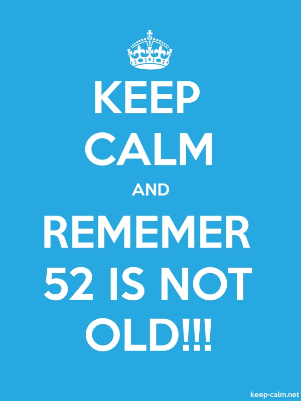 KEEP CALM AND REMEMER 52 IS NOT OLD!!! - white/blue - Default (600x800)