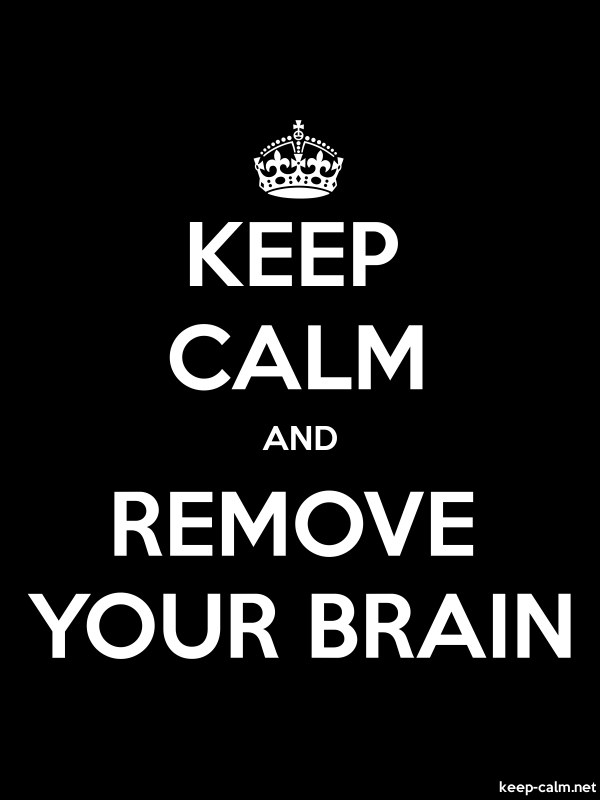 KEEP CALM AND REMOVE YOUR BRAIN - white/black - Default (600x800)