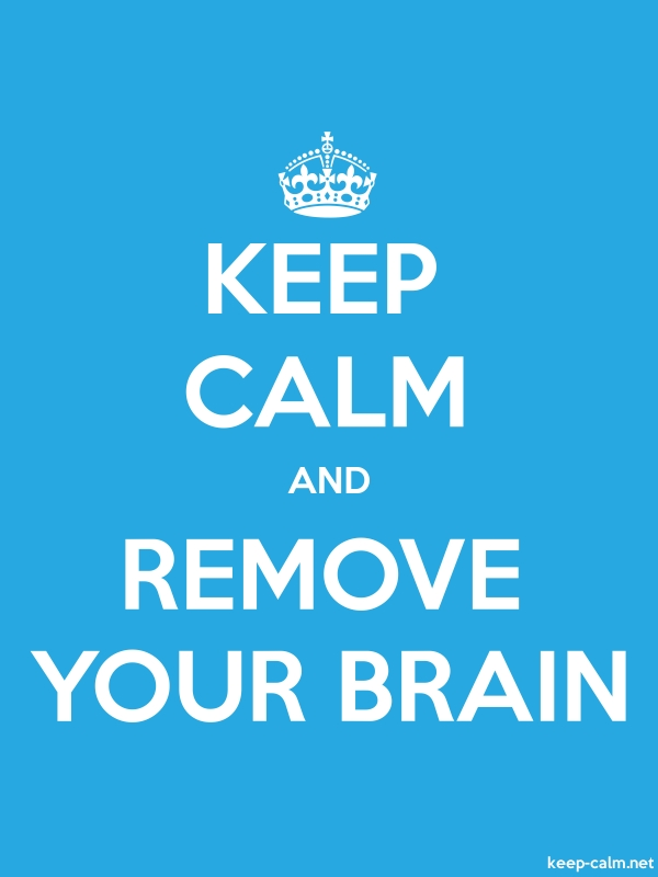 KEEP CALM AND REMOVE YOUR BRAIN - white/blue - Default (600x800)