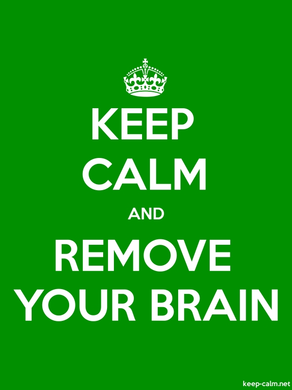 KEEP CALM AND REMOVE YOUR BRAIN - white/green - Default (600x800)