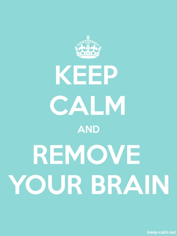 KEEP CALM AND REMOVE YOUR BRAIN - white/lightblue - Default (600x800)